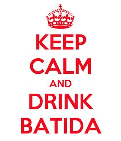 Poster: KEEP CALM AND DRINK BATIDA