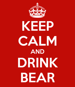 Poster: KEEP CALM AND DRINK BEAR
