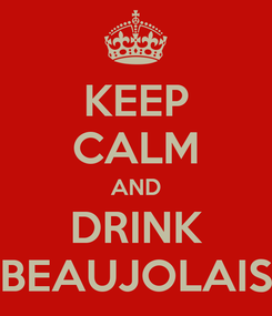 Poster: KEEP CALM AND DRINK BEAUJOLAIS