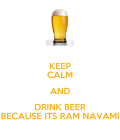 Poster: KEEP CALM AND DRINK BEER BECAUSE ITS RAM NAVAMI