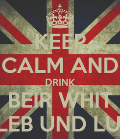 Poster: KEEP CALM AND DRINK BEIR WHIT GLEB UND LUIZ