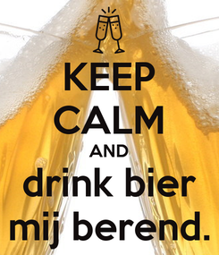 Poster: KEEP CALM AND drink bier mij berend.
