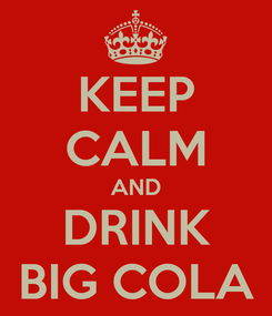 Poster: KEEP CALM AND DRINK BIG COLA