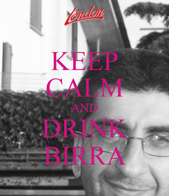 Poster: KEEP CALM AND DRINK BIRRA