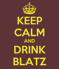 Poster: KEEP CALM AND DRINK BLATZ