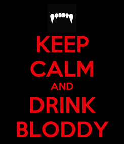 Poster: KEEP CALM AND DRINK BLODDY