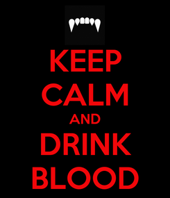 Poster: KEEP CALM AND DRINK BLOOD