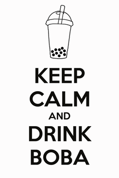Poster: KEEP CALM AND DRINK BOBA