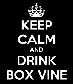 Poster: KEEP CALM AND DRINK BOX VINE