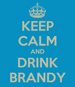 Poster: KEEP CALM AND DRINK BRANDY