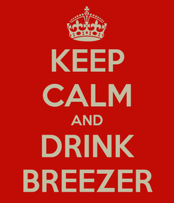 Poster: KEEP CALM AND DRINK BREEZER