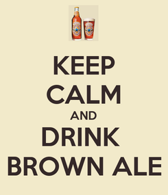 Poster: KEEP CALM AND DRINK  BROWN ALE