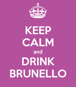 Poster: KEEP CALM and DRINK BRUNELLO