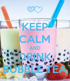 Poster: KEEP CALM AND DRINK BUBBLE TEA