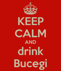 Poster: KEEP CALM AND drink Bucegi