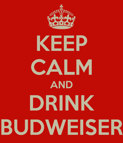 Poster: KEEP CALM AND DRINK BUDWEISER