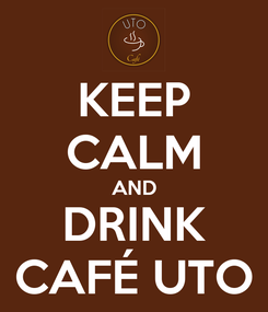 Poster: KEEP CALM AND DRINK CAFÉ UTO