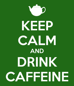 Poster: KEEP CALM AND DRINK CAFFEINE