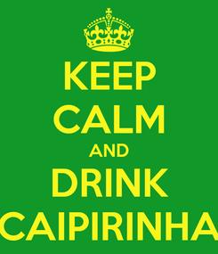 Poster: KEEP CALM AND DRINK CAIPIRINHA