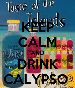 Poster: KEEP CALM AND DRINK CALYPSO