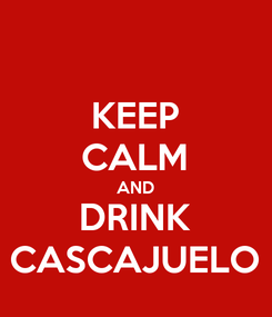 Poster: KEEP CALM AND DRINK CASCAJUELO