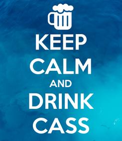 Poster: KEEP CALM AND DRINK CASS