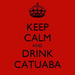 Poster: KEEP CALM AND DRINK CATUABA