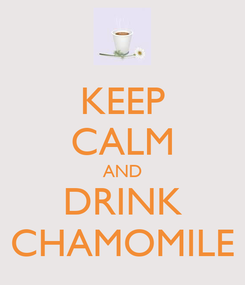 Poster: KEEP CALM AND DRINK CHAMOMILE