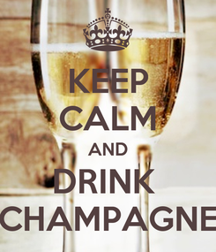 Poster: KEEP CALM AND DRINK  CHAMPAGNE