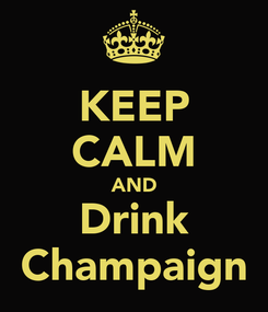 Poster: KEEP CALM AND Drink Champaign