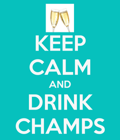 Poster: KEEP CALM AND DRINK CHAMPS