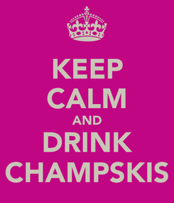 Poster: KEEP CALM AND DRINK CHAMPSKIS