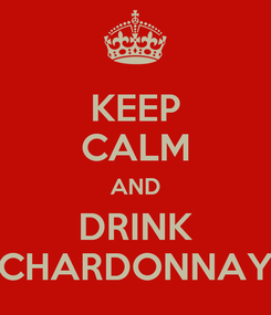 Poster: KEEP CALM AND DRINK CHARDONNAY