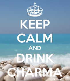 Poster: KEEP CALM AND DRINK CHARMA