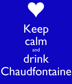 Poster: Keep calm and drink Chaudfontaine