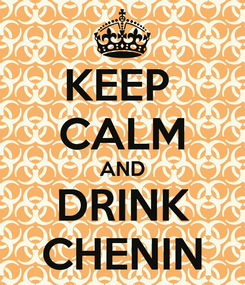 Poster: KEEP  CALM AND DRINK CHENIN