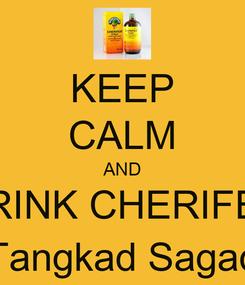 Poster: KEEP CALM AND DRINK CHERIFER (Tangkad Sagad)