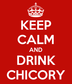 Poster: KEEP CALM AND DRINK CHICORY