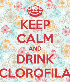 Poster: KEEP CALM AND DRINK CLOROFILA