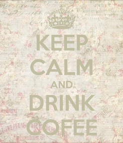 Poster: KEEP CALM AND DRINK COFEE