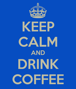 Poster: KEEP CALM AND DRINK COFFEE