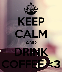 Poster: KEEP CALM AND DRINK COFFEE <3