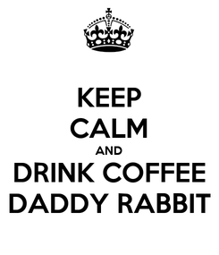 Poster: KEEP CALM AND DRINK COFFEE DADDY RABBIT