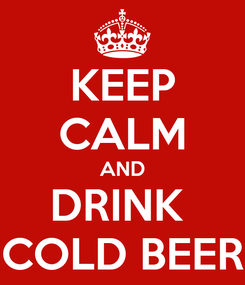 Poster: KEEP CALM AND DRINK  COLD BEER