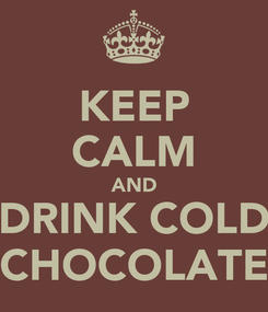 Poster: KEEP CALM AND DRINK COLD CHOCOLATE