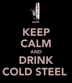 Poster: KEEP CALM AND DRINK COLD STEEL