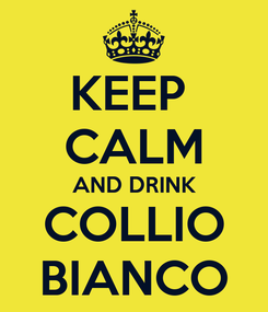 Poster: KEEP  CALM AND DRINK COLLIO BIANCO