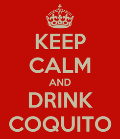 Poster: KEEP CALM AND DRINK COQUITO