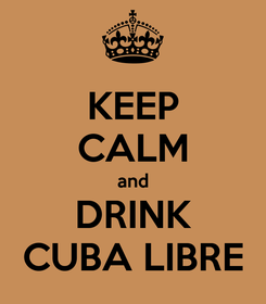 Poster: KEEP CALM and DRINK CUBA LIBRE
