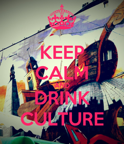 Poster: KEEP CALM AND DRINK CULTURE